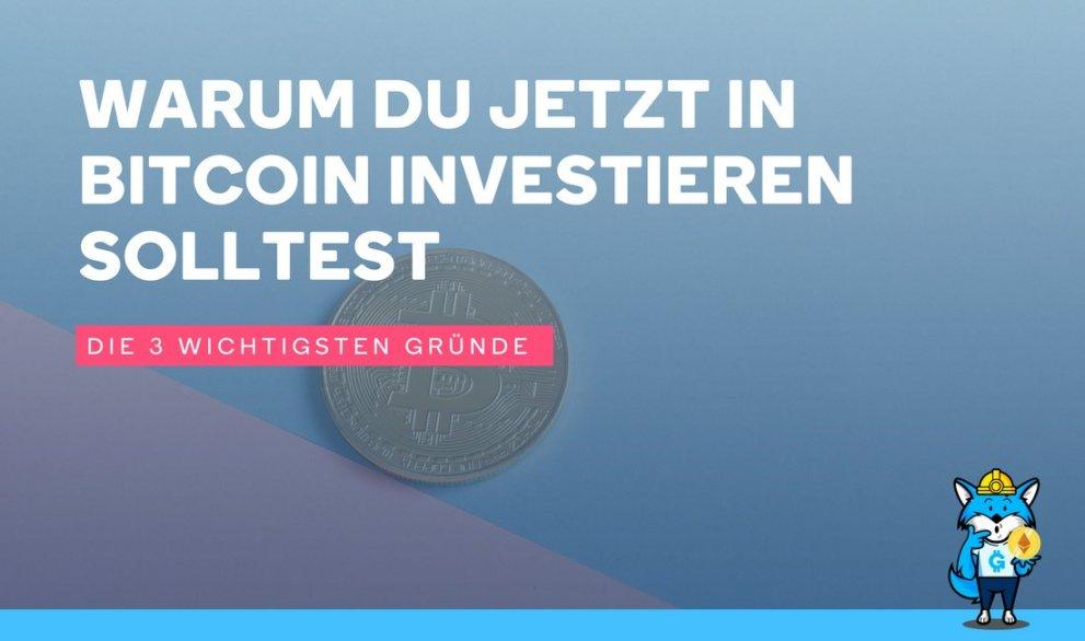 Die 3 wichtigsten Gründe warum du jetzt in Bitcoin investieren solltest!