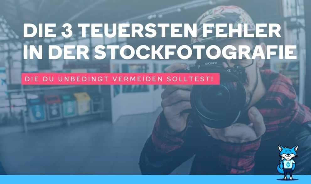 Die 3 teuersten Fehler in der Stockfotografie, die Du unbedingt vermeiden solltest!