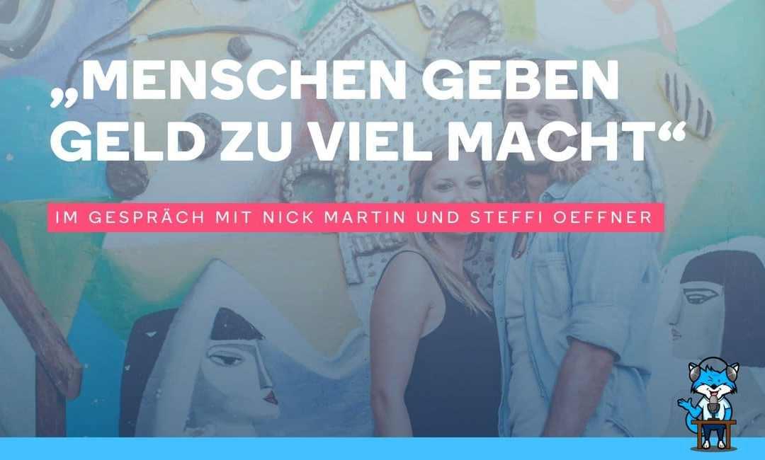 """""""Menschen geben Geld zu viel Macht"""" – Im Gespräch mit Nick Martin und Steffi Oeffner"""