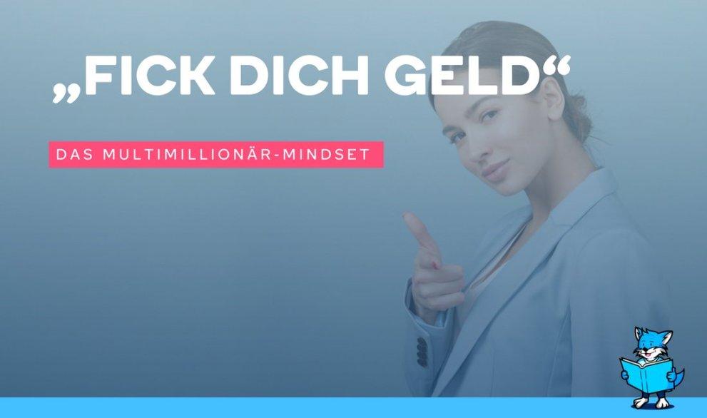 """Fick Dich Geld"" Das Multimillionär-Mindset (Teil 1)"