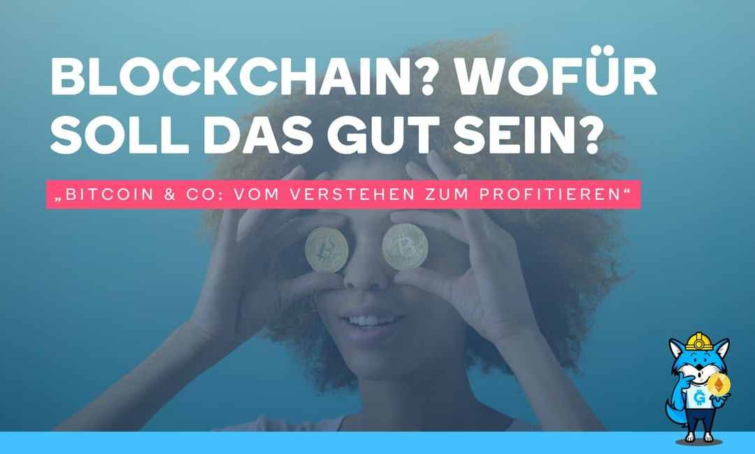 Blockchain? Wofür soll das gut sein?