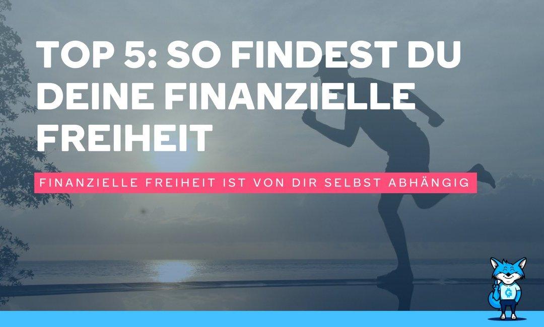 TOP 5: So findest du deine Finanzielle Freiheit