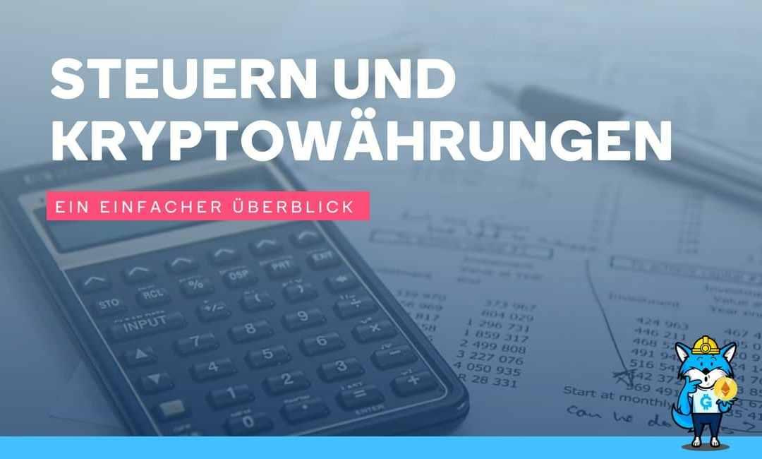 Steuern und Kryptowährungen - ein einfacher Überblick