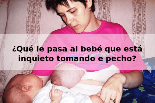 ¿Qué le pasa al bebé que está inquieto tomando el pecho?