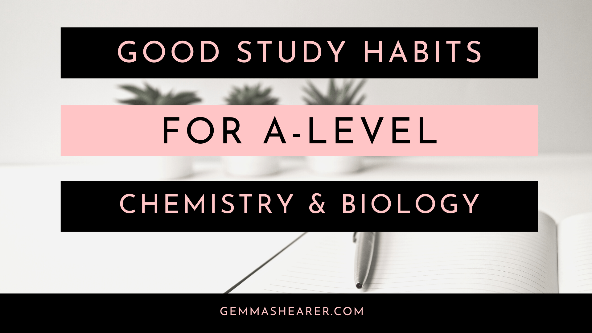 study habits for a-level chemistry and biology