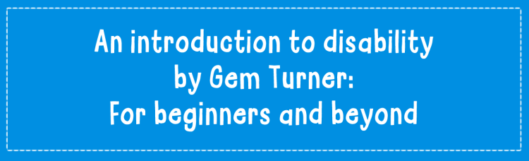 Banner: An introduction to disability by Gem Turner: For beginners and beyond