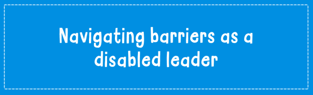 Navigating barriers as a disabled leader