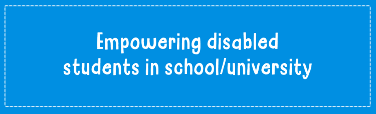 Empowering disabled students in school/university
