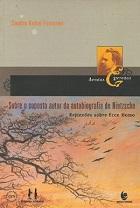 Sobre o suposto autor da autobiografia de Nietzsche: Reflexões sobre Ecce homo