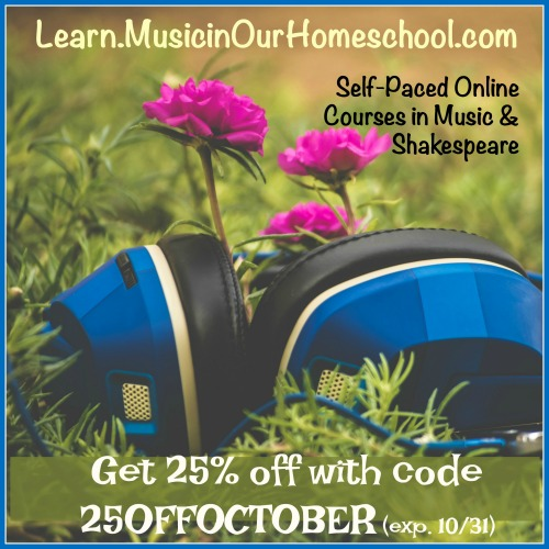Get 25% off any or all courses at Learn.MusicinOurHomeschool.com during October with coupon code 25OFFOCTOBER.