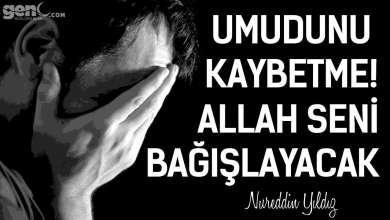 Photo of Umudunu Kaybetme! Allah Seni Bağışlayacak – Nureddin Yıldız