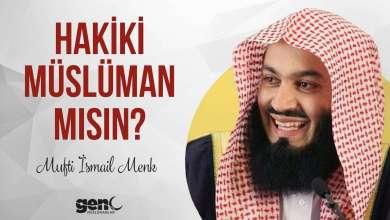 Photo of Hakiki Müslüman mısın? – Mufti İsmail Menk
