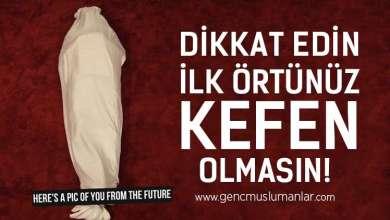 Photo of Dikkat Edin İlk Örtünüz Kefen Olmasın!
