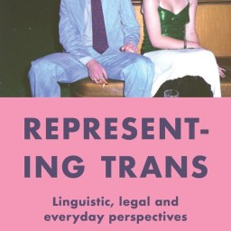 Representing Trans: Linguistic, Legal and Everyday Perspectives