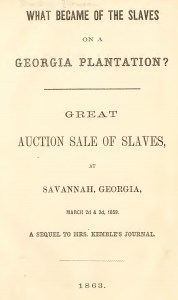What Became Of The Slaves On A Georgia Plantation?: Great Auction Sale Of Slaves, At Savannah, Georgia, March 2d & 3d, 1859. A Sequel To Mrs. Kemble's Journal