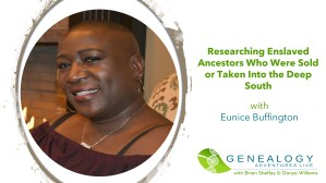 Researching enslaved ancestors who were sold & taken to the deep south with Eunice Buffington