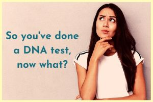 So you've done a DNA test, now what?