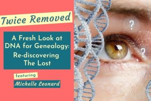 A Fresh Look at DNA For Genealogy: Re-discovering the Lost