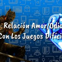 La Relación Amor-Odio Con Los Juegos Difíciles