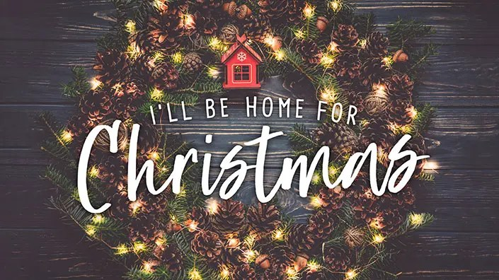 A Home For Christmas.I Ll Be Home For Christmas Archives Generations Church