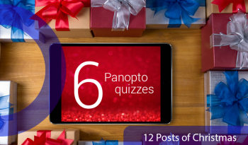 12 Posts of Christmas. An image of an iPad surrounded by presents. Text on the iPad says 6 Panopto quizzes to represent active learning using Panopto recordings.