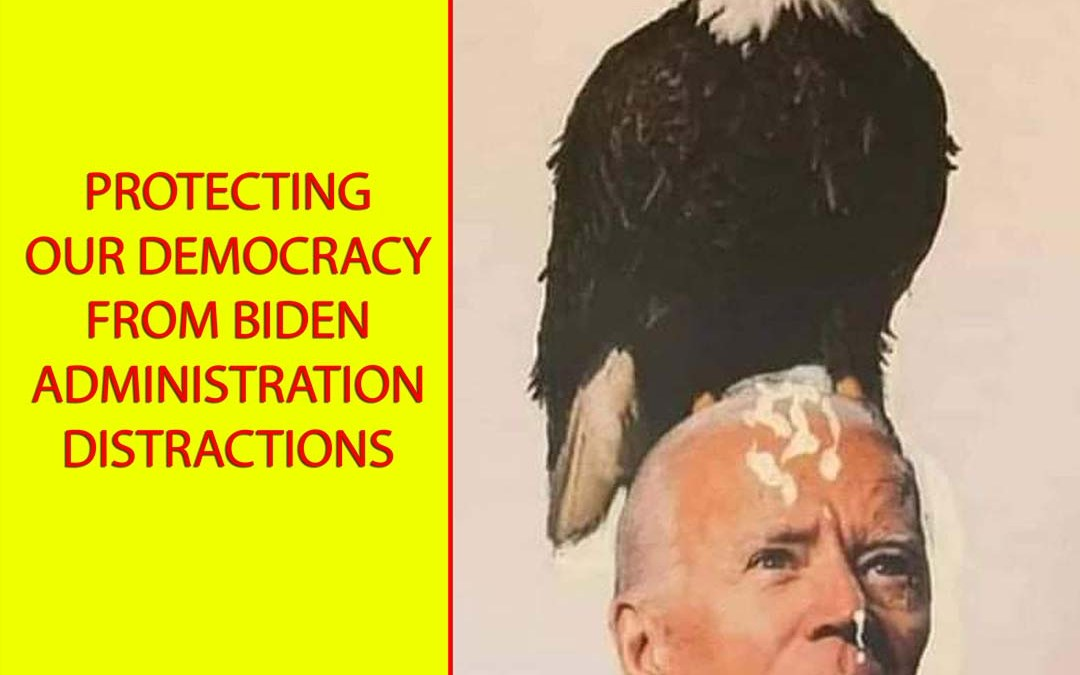 Protecting Our Democracy from Biden Administration Distractions