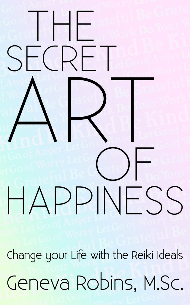 The Secret Art of Happiness - Change your Life with the Reiki Ideals - Geneva Robins