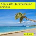 spécialiste LG climatisation Martinique