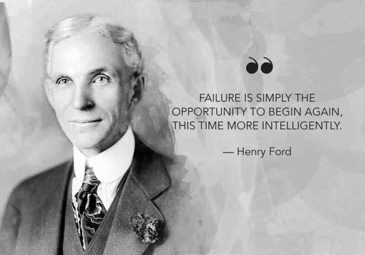 Failure is simply the opportunity to begin again. This time more intelligently.