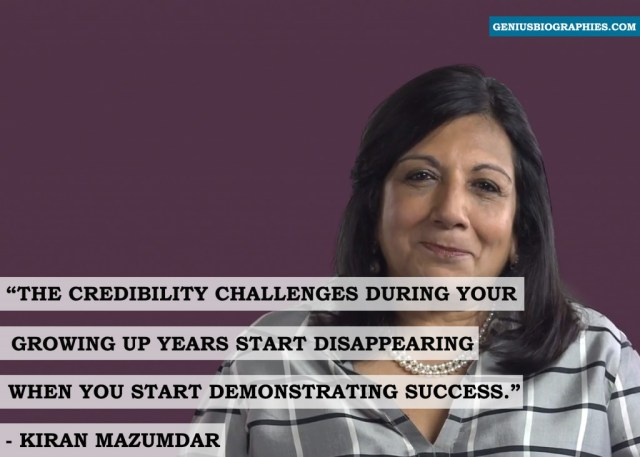 The credibility challenges during your growing up years start disappearing when you start demonstrating success - Kiran Mazumdar