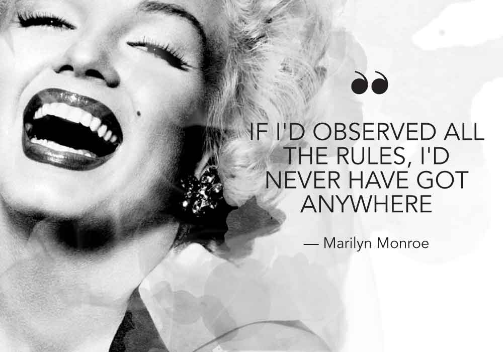 """""""If I had observed all the rules, I'd never have got anywhere."""" - Marilyn Monroe"""