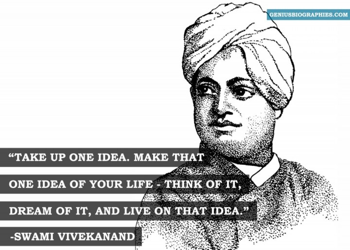 Take up one idea. Make that one idea of your life - Think of it, dream of it, and live on that idea. - Swami Vivekanand
