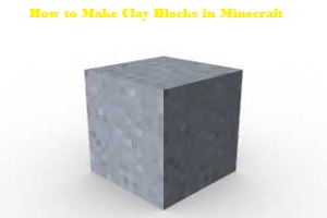How to Make Clay Blocks in Minecraft