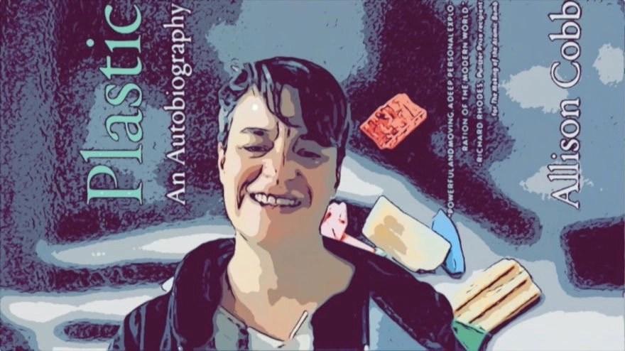 Allison Cobb | Plastic An Autobiography