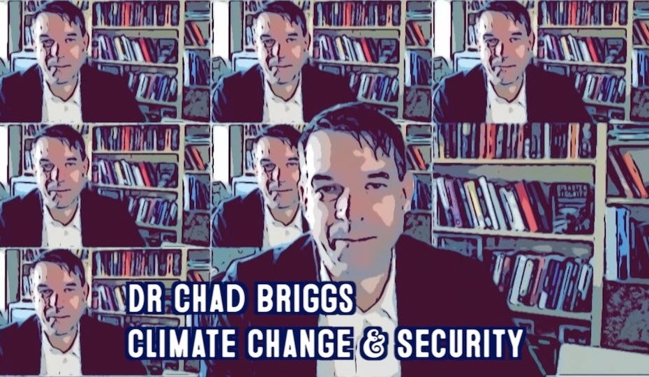 Dr Chad Briggs Interview | Climate Security Threats