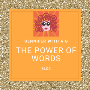 Gennifer with a G Blog - The Power of Words