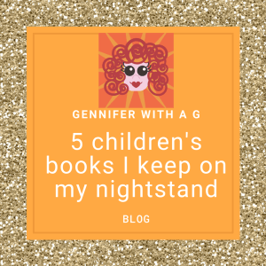 Gennifer with a G Blog - 5 Children's books I keep on my nightstand