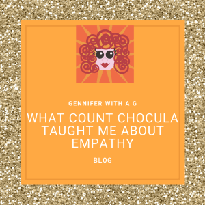 Gennifer with a G Blog - What Count Chocula Taught Me About Empathy