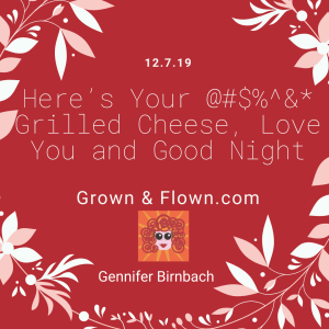 Grown&Flown.com - Here's Your @#$%^&* Grilled Cheese, Love You and Good Night