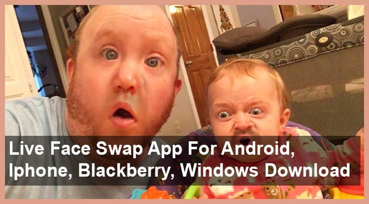 Live Face Swap App for Android, Iphone, Blackberry, Windows