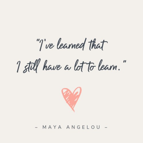 I've learned that I still have a lot to learn