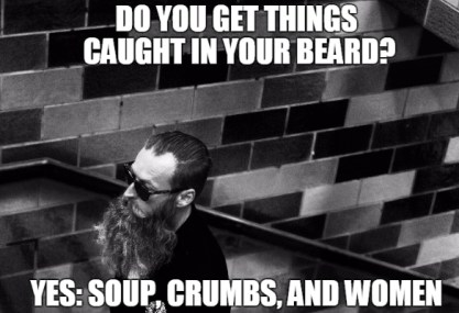 do-you-get-things-caught-in-your-beard-meme