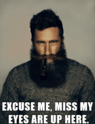 excuse-me-miss-my-eyes-are-up-here-funny-beard-memes