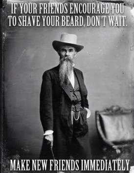 if-your-friends-encourage-you-to-shave-your-beard-make-new-friends-funny-beard-memes