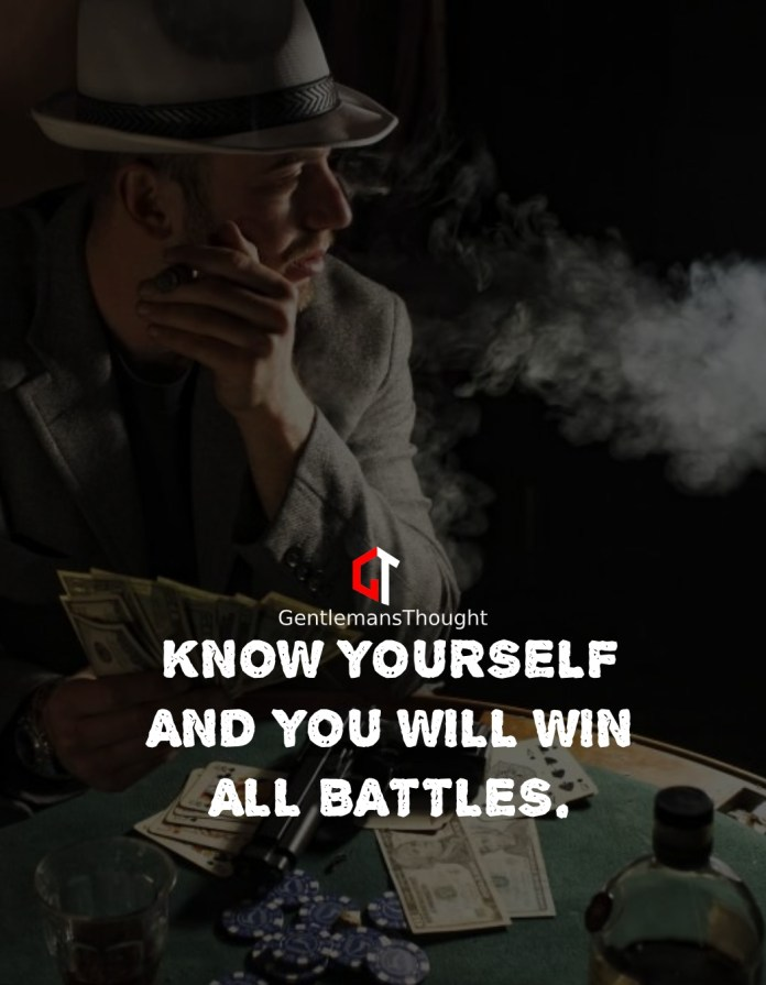 Know yourself and you will win all battles.