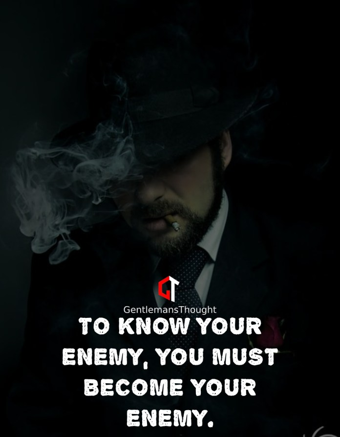 To know your Enemy, you must become your Enemy.