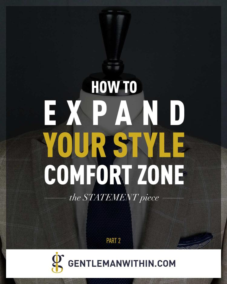 How To Expand Your Style Comfort Zone: Making a Statement | Gentleman Within