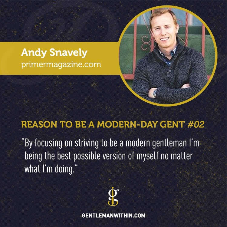 Andy Snavely Reason To Be A Modern-Day Gentleman