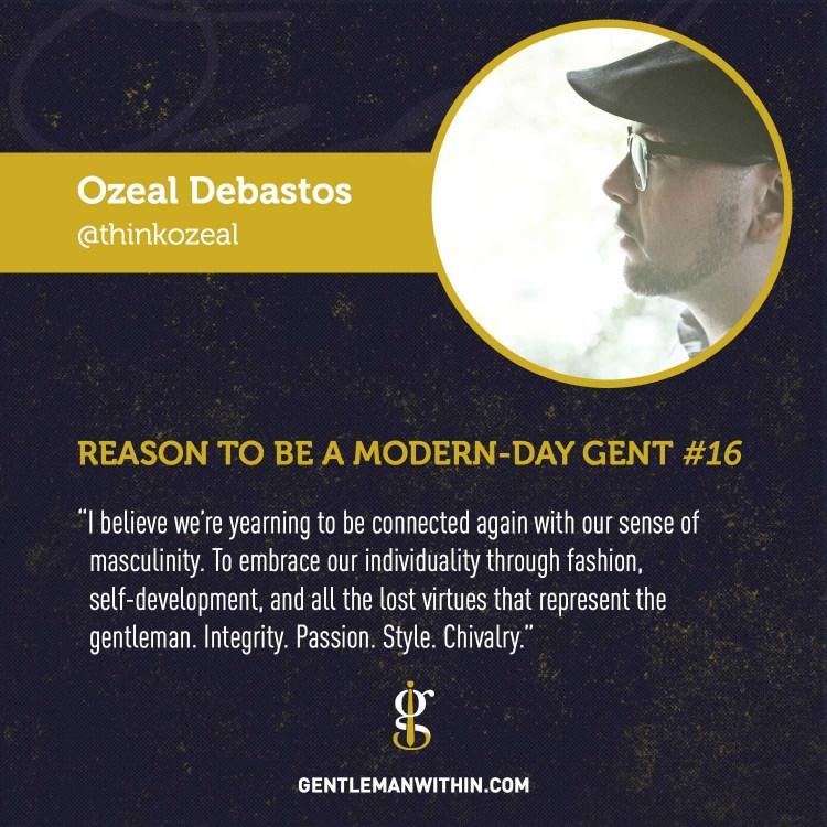 Ozeal Debastos Reason To Be A Modern-Day Gentleman