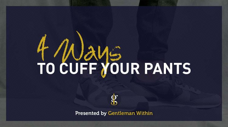 How To Cuff Pants/Jeans | 4 Ways | Gentleman Within